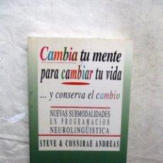 Libros de segunda mano: CAMBIA TU MENTE PARA CAMBIAR TU VIDA .... Y CONSERVA EL CAMBIO POR STEVE Y CONNIRAE ANDREAS. Lote 93845690