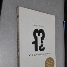Libros de segunda mano: LAS 13 CLAVES DE LA SUERTE / XAVIER GABRIEL / NOW BOOKS 1ª EDICIÓN 2008. Lote 95996559