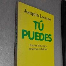 Libros de segunda mano: TÚ PUEDES, NUEVAS IDEAS PARA POTENCIAR TU TALENTO / JOAQUÍN LORENTE / PLANETA 1ª EDICIÓN 2011. Lote 96061547
