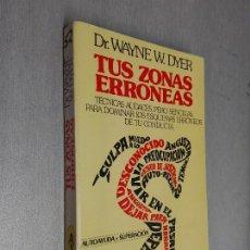 Libros de segunda mano: TUS ZONAS ERRÓNEAS / DR. WAYNE W. DYER / AUTOAYUDA Y SUPERACIÓN - GRIJALBO 1984. Lote 96063887