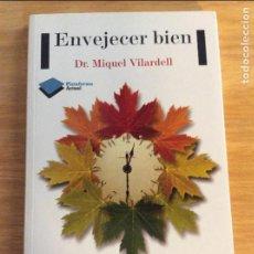 Libros de segunda mano: ENVEJECER BIEN. VILARDELL, MIGUEL. PLATAFORMA EDITORIAL. BARCELONA 2013. 5€ ENVÍO CERTIFICADO.. Lote 96076399