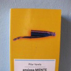 Libros de segunda mano: ANSIOSA-MENTE (ANSIOSAMENTE): CLAVES PARA RECONOCER Y DESAFIAR LA ANSIEDAD. PILAR VARELA, PSICOLOGÍA. Lote 96078615