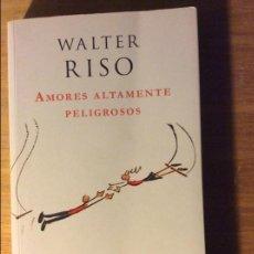 Libros de segunda mano: AMORES ALTAMENTE PELIGROSOS. WALTER RISO. ED. PLANETA, BARCELONA 2008.. Lote 96168015
