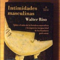 Libros de segunda mano: INTIMIDADES MASCULINAS. WALTER RISO. ED. GRANICA, BARCELONA 2005. 5€ ENVÍO CERTIFICADO... Lote 96168951