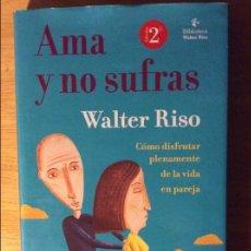 Libros de segunda mano: AMA Y NO SUFRAS. WALTER RISO. ED. GRANICA, BARCELONA 2007. 2€ ENVÍO ORDINARIO. Lote 101057763