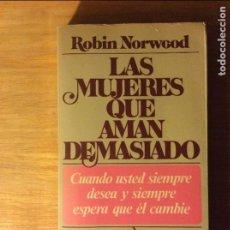 Libros de segunda mano: LAS MUJERES QUE AMAN DEMASIADO. ROBIN NORWOOD. ED. JAVIER VERGARA. MADRID 1987. 6€ ENVÍO CERTIF.. Lote 96171355