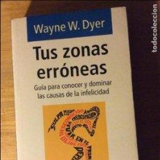 Libros de segunda mano: TUS ZONAS ERRÓNEAS. WAYNE W. DYER. ED GRIJALBO. BARCELONA 1978. 5€ ENVÍO CERTIFICADO.. Lote 96220387