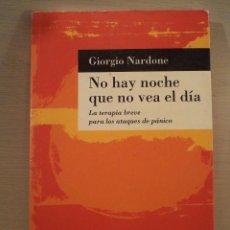 Libros de segunda mano: NO HAY NOCHE QUE NO VEA EL DÍA. LA TERAPIA BREVE PARA LOS ATAQUES DE PÁNICO. NARDONE, GIORGIO.. Lote 97637935