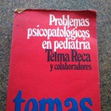 Libros de segunda mano: PROBLEMAS PSICOPATOLOGICOS EN PEDIATRIA -- TELMA RECA -- BUENOS AIRES 1971 --. Lote 97800195