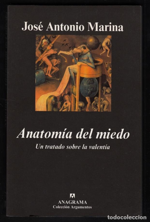 JOSÉ ANTONIO MARINA ANATOMÍA DEL MIEDO UN TRATADO SOBRE LA VALENTÍA ANAGRAMA 2006 1ª EDICIÓN RECORTE (Libros de Segunda Mano - Pensamiento - Psicología)