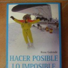 Libros de segunda mano: HACER POSIBLE LO IMPOSIBLE LAS CLAVES DEL EXITO ROSA GALENDE FIRMADO POR NIL BOHIGAS DESCATALOGADO. Lote 97984903