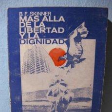 Libros de segunda mano: MÁS ALLÁ DE LA LIBERTAD Y LA DIGNIDAD (B. F. SKINNER, AUTOR DE WALDEN DOS) PSICOLOGÍA, SOCIOLOGÍA. Lote 98618851
