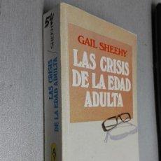 Libros de segunda mano: LAS CRISIS DE LA EDAD ADULTA / GAIL SHEEHY / AUTOAYUDA Y SUPERACIÓN - GRIJALBO 1985. Lote 98838547