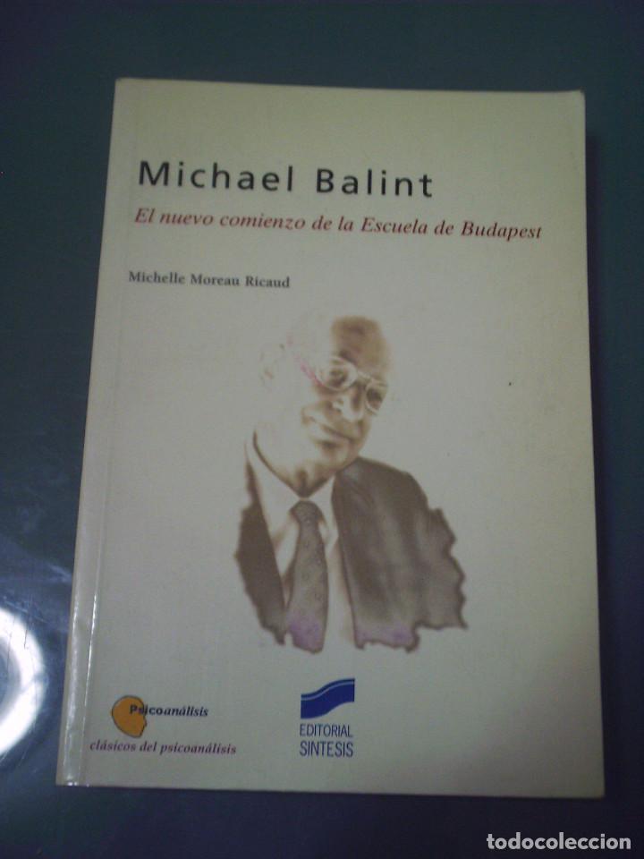 MICHAEL BALINT. EL NUEVO COMIENZO DE LA ESCUELA DE BUDAPEST - MICHELLE MOREAU RICAUD (Libros de Segunda Mano - Pensamiento - Psicología)