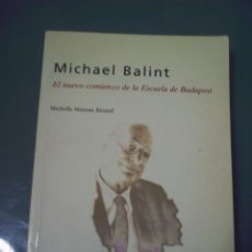 Libros de segunda mano: MICHAEL BALINT. EL NUEVO COMIENZO DE LA ESCUELA DE BUDAPEST - MICHELLE MOREAU RICAUD. Lote 99456299