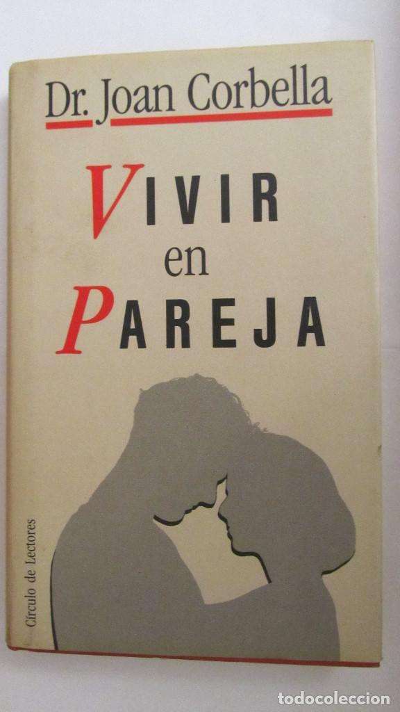 VIVIR EN PAREJA DE DR. JOAN CORBELLA (CÍRCULO DE LECTORES) (Libros de Segunda Mano - Pensamiento - Psicología)