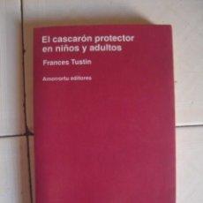 Libros de segunda mano: EL CASCARÓN PROTECTOR EN NIÑOS Y ADULTOS, DE FRANCES TUSTIN. AMORRORTU, 1992. Lote 101072719