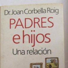 Libros de segunda mano: PADRES E HIJOS. UNA RELACIÓN DE DR. JOAN CORBELLA ROIG (CÍRCULO DE LECTORES). Lote 101155007
