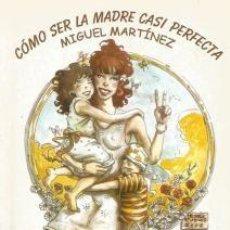Libros de segunda mano: CÓMO SER LA MADRE CASI PERFECTA – MIGUEL MARTÍNEZ FONDÓN. Lote 101244703