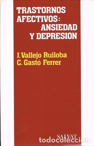 TRASTORNOS AFECTIVOS: ANSIEDAD Y DEPRESION - J. VALLEJO RUILOBA-C. GASTÓ FERRER (Libros de Segunda Mano - Pensamiento - Psicología)