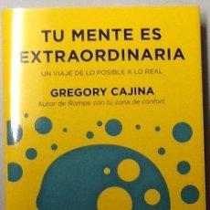Libros de segunda mano: TU MENTE ES EXTRAORDINARIA. UN VIAJE DE LO POSIBLE A LO REAL. GREGORY CAJINA.. Lote 101678783