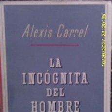 Libros de segunda mano: LIBRO Nº 1067 LA INCOGNITA DEL HOMBRE DE ALEXIS CARREL. Lote 101780887