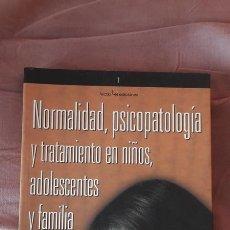 Libros de segunda mano: NORMALIDAD PSICOPATOLOGIA Y TRATAMIENTO EN NIOS ADOLESCENTES Y FAMILIA - EULALIA TORRAS DE BEA. Lote 102212434