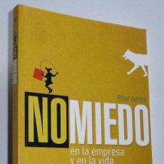 Libros de segunda mano: NO MIEDO, EN LA EMPRESA Y EN LA VIDA - PILAR JERICÓ (ALIENTA EDITORIAL, 2007). Lote 63578440