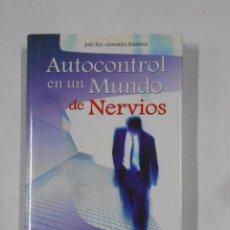 Libros de segunda mano: AUTOCONTROL EN UN MUNDO DE NERVIOS. JOSE FRANCISCO GONZALEZ RAMIREZ. AUTOAYUDA. TDK322. Lote 183605886