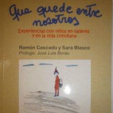 Libros de segunda mano: QUE QUEDE ENTRE NOSOTROS RAMON CASCADO SARA BLASCO PSICOLOGIA GARAJE 2011. Lote 104827227