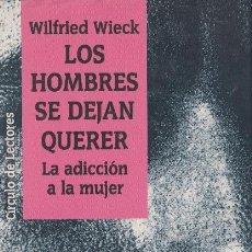 Livros em segunda mão: LOS HOMBRES SE DEJAN QUERER : LA ADICCIÓN A LA MUJER / WILFRIED WIECK - 1991. Lote 105298627