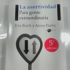 Libros de segunda mano: LA ASERTIVIDAD PARA GENTE EXTRAORDINARIA EVA BACH Y ANNA FORES 5ª EDICIÓN. Lote 105609014