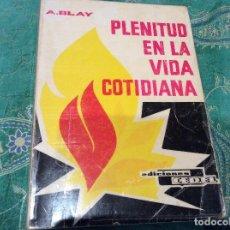 Libros de segunda mano: PLENITUD EN LA VIDA COTIDIANA ANTONIO BLAY. Lote 105624899