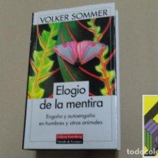 Libros de segunda mano: SOMMER, VOLKER: ELOGIO DE LA MENTIRA. ENGAÑO Y AUTOENGAÑO EN HOMBRES Y OTROS ANIMALES .... Lote 105883687