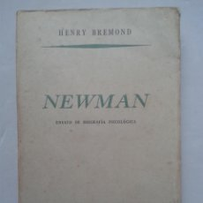 Libros de segunda mano: NEWMAN. ENSAYO DE BIOGRAFÍA PSICOLÓGICA. HENRY BREMOND. AÑO 1947.. Lote 106574947