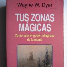 Libros de segunda mano: TUS ZONAS MAGICAS - WAYNE W. DYER - AUTOAYUDA Y SUPERACION - GRIJALBO. Lote 110748235