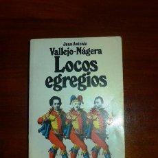 Libros de segunda mano: VALLEJO-NÁGERA, JUAN ANTONIO. LOCOS EGREGIOS. Lote 112312783