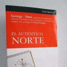Libros de segunda mano: EL AUTENTICO NORTE. BILL GEORGE Y PETER SIMS. EDITORIAL LID 2007. VER FOTOGRAFIAS. Lote 112679095