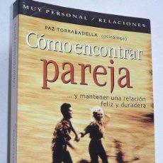 Libros de segunda mano: CÓMO ENCONTRAR PAREJA Y MANTENER UNA RELACIÓN FELIZ Y DURADERA - PAZ TORRABADELLA (OCÉANO AMBAR). Lote 114469747