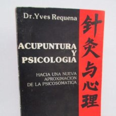 Libros de segunda mano: ACUPUNTURA Y PSICOLOGIA. YVES REQUENA. LAS MIL Y UNA EDICIONES. 1985. VER FOTOS. Lote 114725875