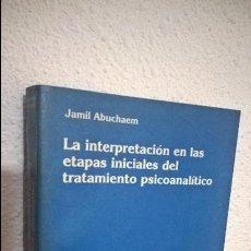 Libros de segunda mano: JAMIL ABUCHAEM.LA INTERPRETACION EN LAS ETAPAS INICIALES DEL TRATAMIENTO PSICOANALITICO. Lote 115312195