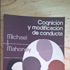 Libros de segunda mano: COGNICION Y MODIFICACION DE CONDUCTA. MICHAEL J. MAHONEY. TRILLAS 1988.. Lote 115919891