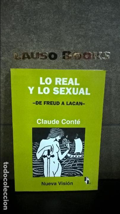 LO REAL Y LO SEXUAL: DE FREUD A LACAN. CLAUDE CONTE. NUEVA VISION 1996. (Libros de Segunda Mano - Pensamiento - Psicología)