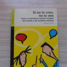 Libri di seconda mano: SI NO LO CREO, NO LO VEO. COMO CONSTRUIMOS NUESTRA IMAGEN DEL MUNDO Y DE NOSOTROS. DEBIBL. Lote 116614271
