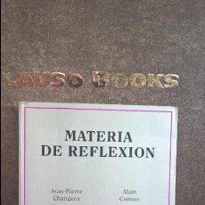 Libros de segunda mano: MATERIA DE REFLEXION. JEAN-PIERRE CHANGEUX Y ALAIN CONNES. METATEMAS 30. TUSQUETS 1ª EDICION 1993.. Lote 117641815