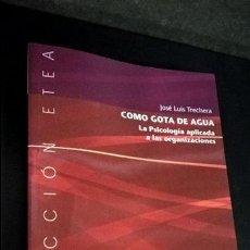 Libros de segunda mano: COMO GOTA DE AGUA: LA PSICOLOGIA APLICADA A LAS ORGANIZACIONES. JOSE LUIS TRECHERA. DESCLEE 2004.. Lote 117912943