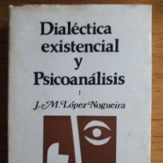 Libros de segunda mano: DIALECTICA EXISTENCIAL Y PSICOANALISIS , TOMO I / J. M. LOPEZ NOGUEIRA / EDI. GALAXIA / 1972. Lote 118076891