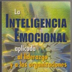 Libros de segunda mano: LA INTELIGENCIA EMOCIONAL APLICADA AL LIDERAZGO Y A LAS ORGANIZACIONES. Lote 118396859