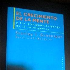 Libros de segunda mano: EL CRECIMIENTO DE LA MENTE Y LOS AMBIGUOS ORIGENES DE LA INTELIGENCIA. STANLEY I. GREENSPAN Y BERYL . Lote 118533143