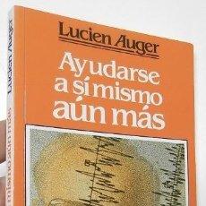 Libros de segunda mano: AYUDARSE A SÍ MISMO AÚN MÁS - LUCIEN AUGER. Lote 118563431